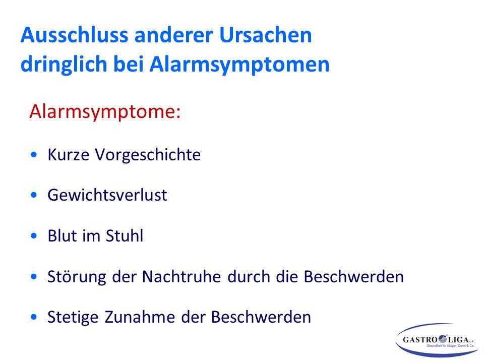 Alarmsymptome: Kurze Vorgeschichte Gewichtsverlust Blut im Stuhl Störung der Nachtruhe durch die Beschwerden Stetige Zunahme der Beschwerden Ausschluss anderer Ursachen dringlich bei Alarmsymptomen