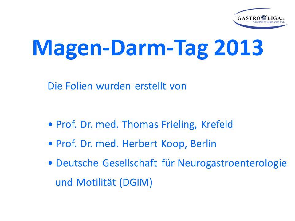 Magen-Darm-Tag 2013 Die Folien wurden erstellt von Prof. Dr. med. Thomas Frieling, Krefeld Prof. Dr. med. Herbert Koop, Berlin Deutsche Gesellschaft f
