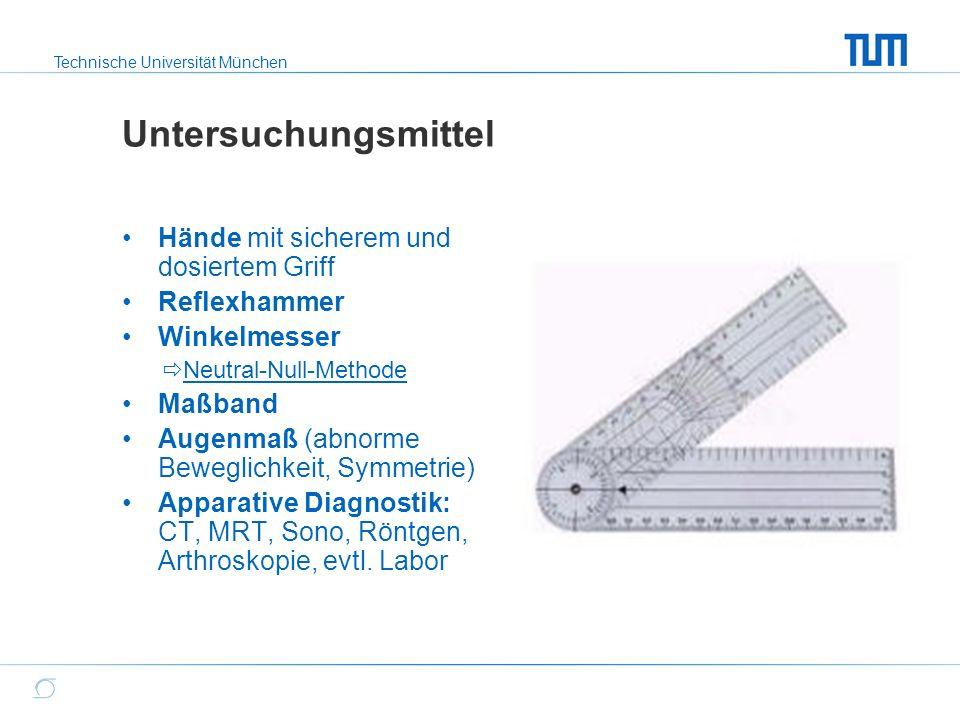 Technische Universität München Untersuchungsmittel Hände mit sicherem und dosiertem Griff Reflexhammer Winkelmesser  Neutral-Null-Methode Maßband Aug