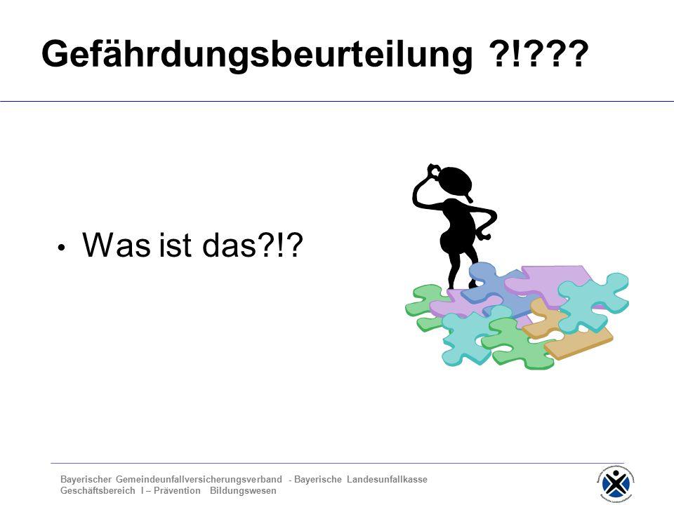 Bayerischer Gemeindeunfallversicherungsverband - Bayerische Landesunfallkasse Geschäftsbereich I – Prävention Bildungswesen Gefährdungsbeurteilung ! .