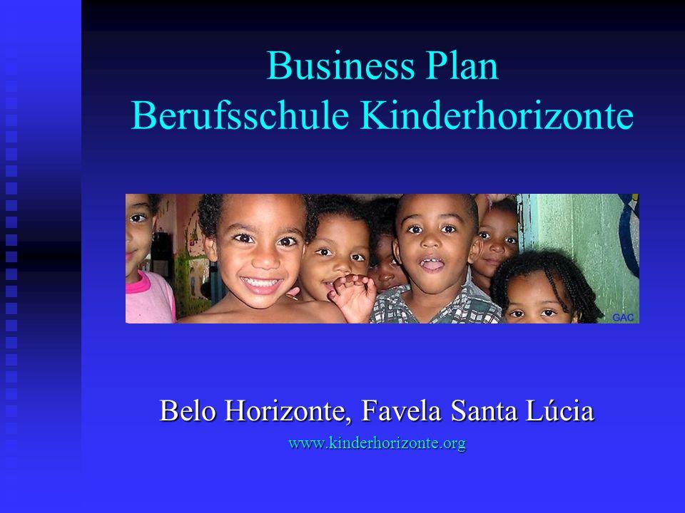 Business Plan Berufsschule Kinderhorizonte Belo Horizonte, Favela Santa Lúcia www.kinderhorizonte.org