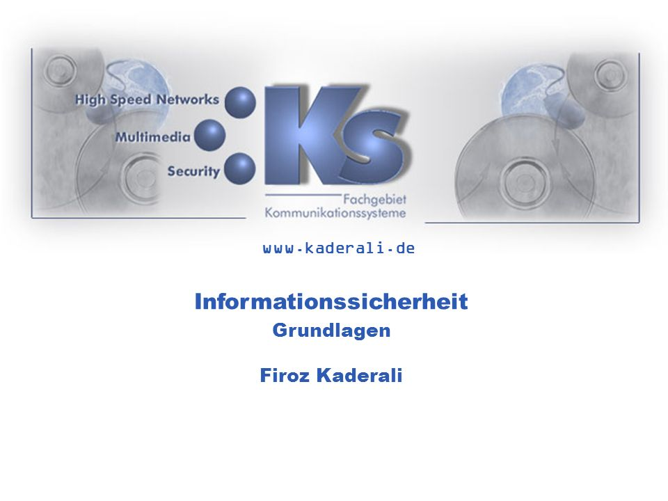 www.kaderali.de Informationssicherheit Grundlagen Firoz Kaderali