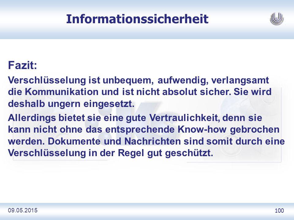 09.05.2015 100 Informationssicherheit Fazit: Verschlüsselung ist unbequem, aufwendig, verlangsamt die Kommunikation und ist nicht absolut sicher.