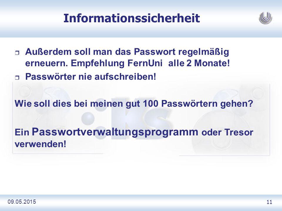 09.05.2015 11 Informationssicherheit r Außerdem soll man das Passwort regelmäßig erneuern.