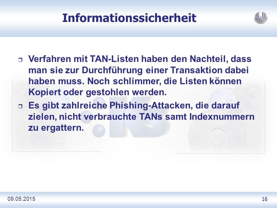 09.05.2015 16 Informationssicherheit r Verfahren mit TAN-Listen haben den Nachteil, dass man sie zur Durchführung einer Transaktion dabei haben muss.