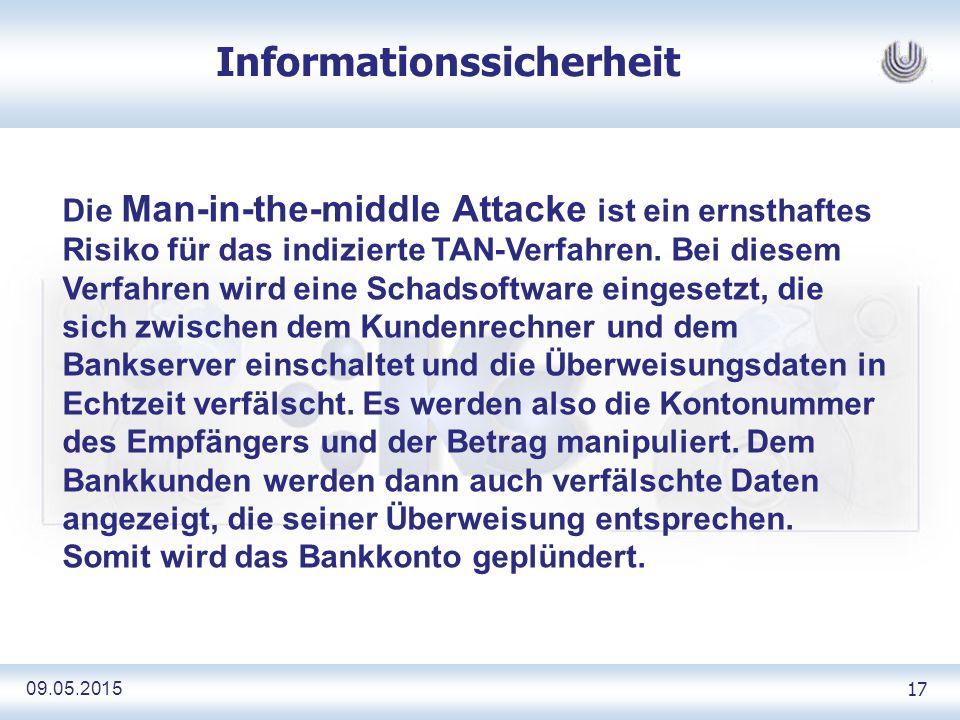 09.05.2015 17 Informationssicherheit Die Man-in-the-middle Attacke ist ein ernsthaftes Risiko für das indizierte TAN-Verfahren.
