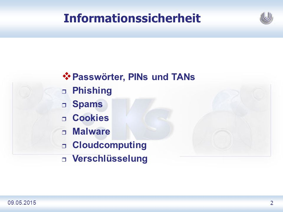 09.05.2015 2 Informationssicherheit  Passwörter, PINs und TANs r Phishing r Spams r Cookies r Malware r Cloudcomputing r Verschlüsselung