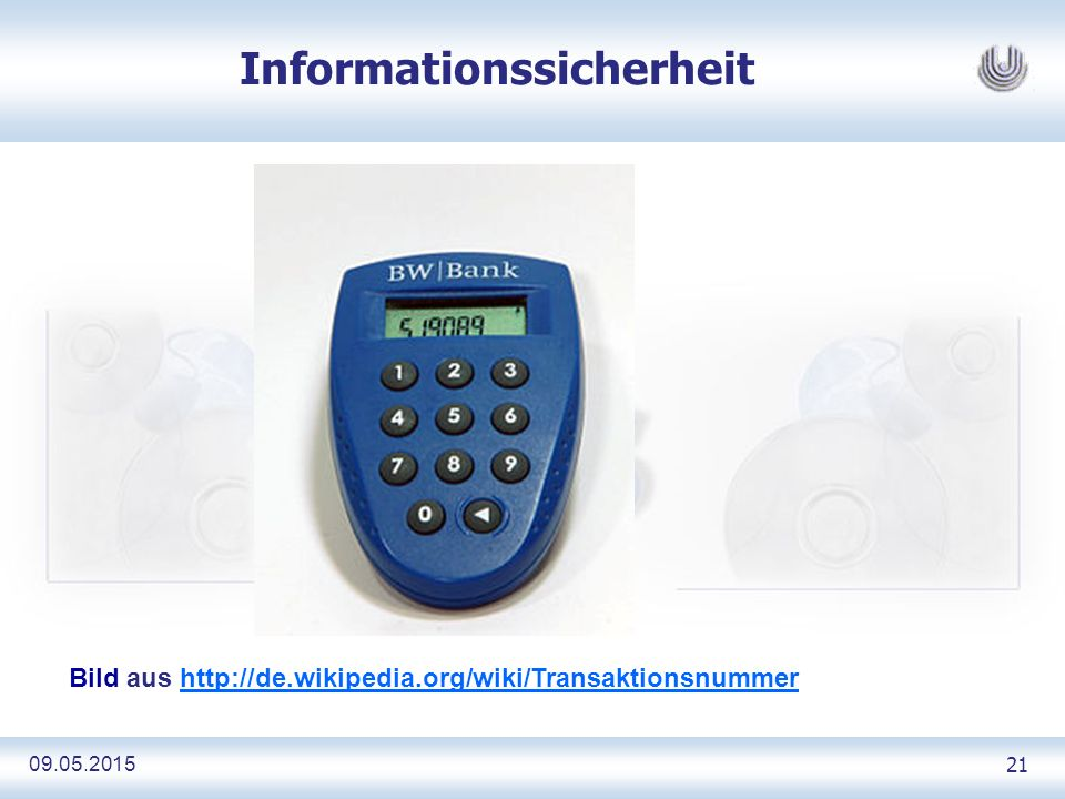 09.05.2015 21 Informationssicherheit Bild aus http://de.wikipedia.org/wiki/Transaktionsnummerhttp://de.wikipedia.org/wiki/Transaktionsnummer