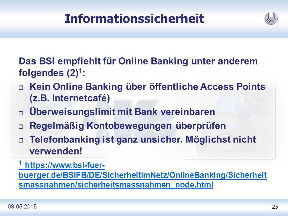 09.05.2015 25 Informationssicherheit Das BSI empfiehlt für Online Banking unter anderem folgendes (2) 1 : r Kein Online Banking über öffentliche Access Points (z.B.