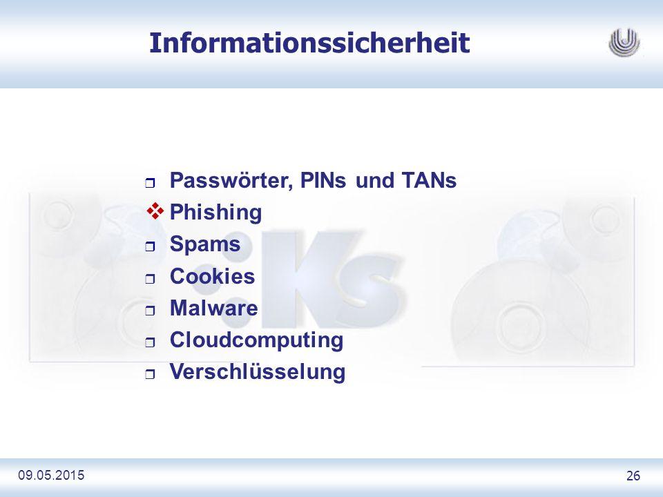 09.05.2015 26 Informationssicherheit r Passwörter, PINs und TANs  Phishing r Spams r Cookies r Malware r Cloudcomputing r Verschlüsselung