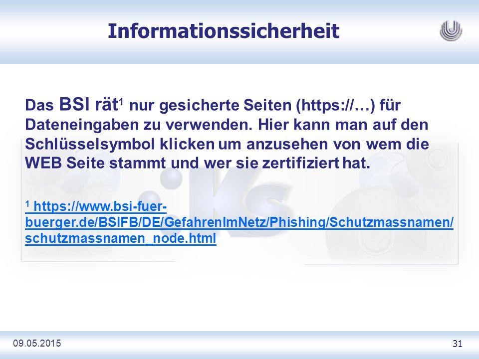 09.05.2015 31 Informationssicherheit Das BSI rät 1 nur gesicherte Seiten (https://…) für Dateneingaben zu verwenden.
