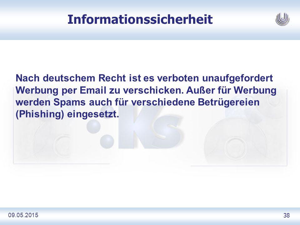 09.05.2015 38 Informationssicherheit Nach deutschem Recht ist es verboten unaufgefordert Werbung per Email zu verschicken.