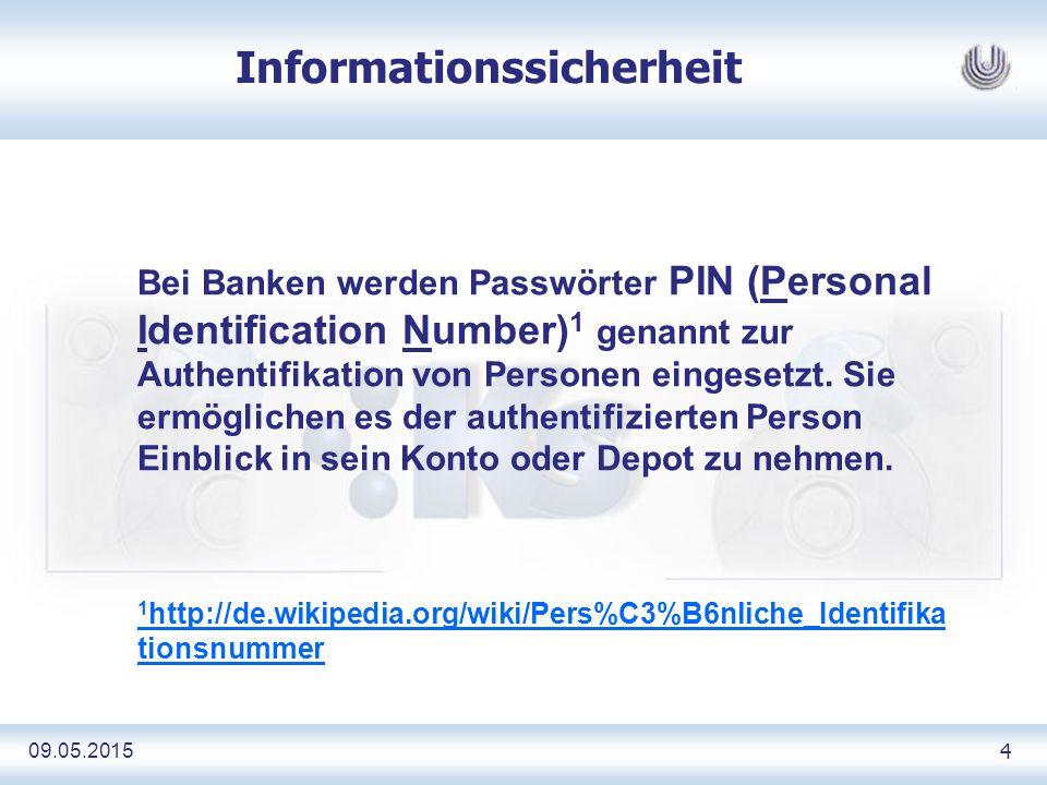 09.05.2015 4 Informationssicherheit Bei Banken werden Passwörter PIN (Personal Identification Number) 1 genannt zur Authentifikation von Personen eingesetzt.