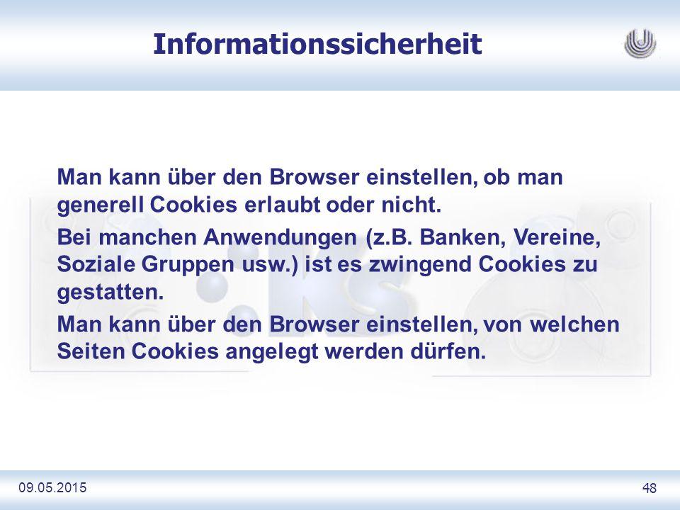 09.05.2015 48 Informationssicherheit Man kann über den Browser einstellen, ob man generell Cookies erlaubt oder nicht.