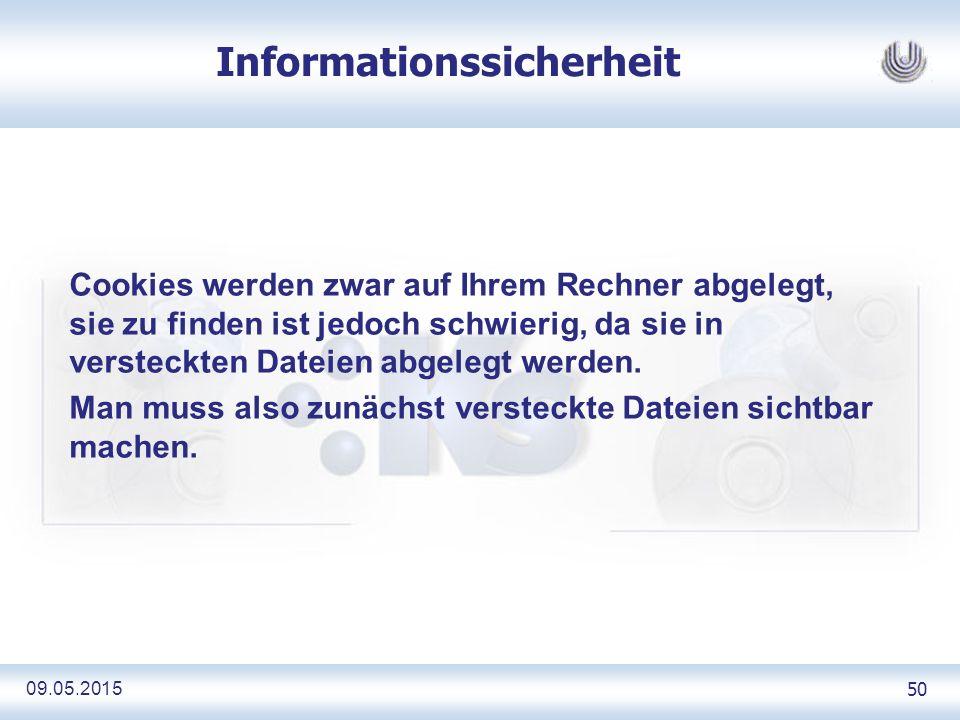 09.05.2015 50 Informationssicherheit Cookies werden zwar auf Ihrem Rechner abgelegt, sie zu finden ist jedoch schwierig, da sie in versteckten Dateien abgelegt werden.