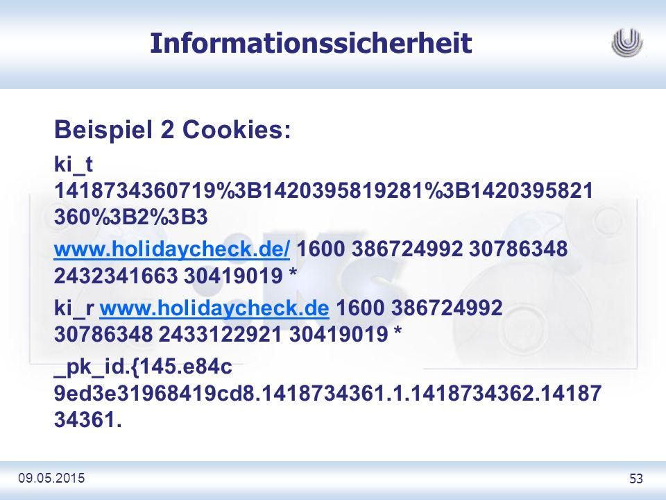 09.05.2015 53 Informationssicherheit Beispiel 2 Cookies: ki_t 1418734360719%3B1420395819281%3B1420395821 360%3B2%3B3 www.holidaycheck.de/www.holidaycheck.de/ 1600 386724992 30786348 2432341663 30419019 * ki_r www.holidaycheck.de 1600 386724992 30786348 2433122921 30419019 *www.holidaycheck.de _pk_id.{145.e84c 9ed3e31968419cd8.1418734361.1.1418734362.14187 34361.