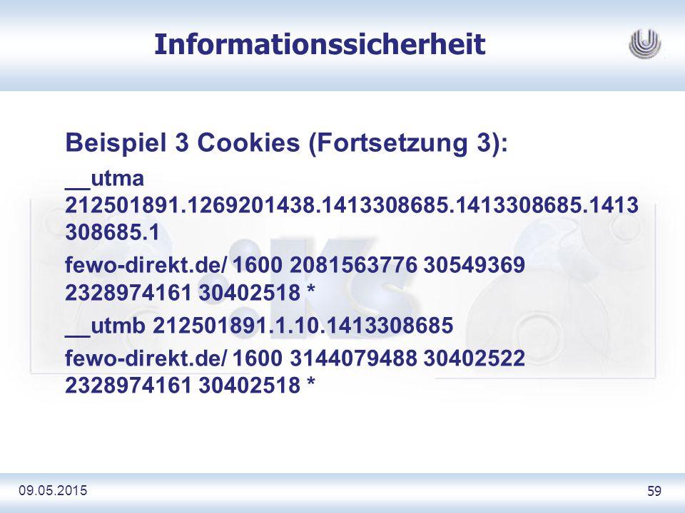09.05.2015 59 Informationssicherheit Beispiel 3 Cookies (Fortsetzung 3): __utma 212501891.1269201438.1413308685.1413308685.1413 308685.1 fewo-direkt.de/ 1600 2081563776 30549369 2328974161 30402518 * __utmb 212501891.1.10.1413308685 fewo-direkt.de/ 1600 3144079488 30402522 2328974161 30402518 *