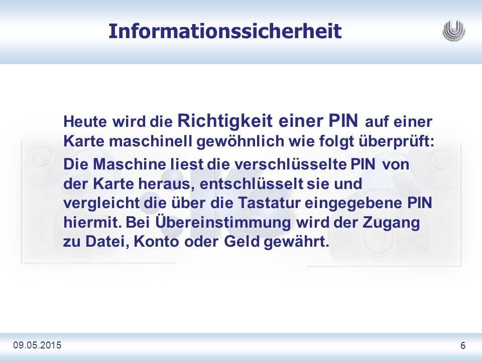 09.05.2015 7 Informationssicherheit Bei 4 Ziffern liegt die Wahrscheinlichkeit eine PIN richtig zu raten bei 1: 10 4 also eins zu zehntausend.