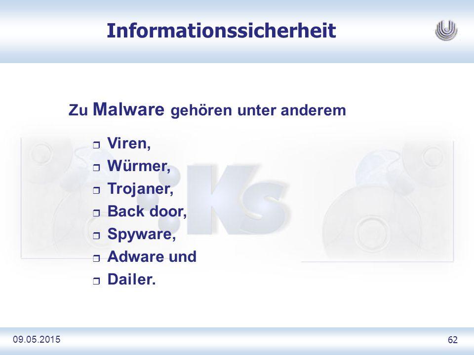 09.05.2015 62 Informationssicherheit Zu Malware gehören unter anderem r Viren, r Würmer, r Trojaner, r Back door, r Spyware, r Adware und r Dailer.