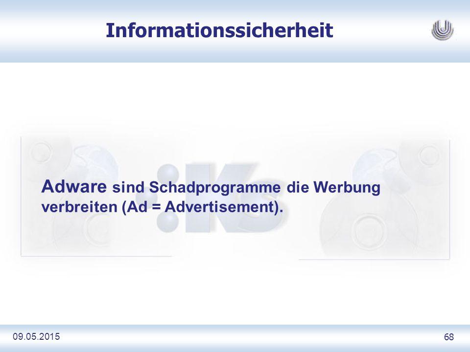09.05.2015 68 Informationssicherheit Adware sind Schadprogramme die Werbung verbreiten (Ad = Advertisement).