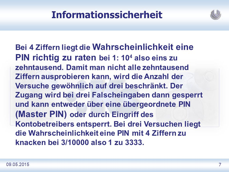 09.05.2015 18 Informationssicherheit Beim Mobile TAN Verfahren (auch SMS TAN genannt) wird zu einer Transaktion die beim Bankserver ankommt, dem Teilnehmer per SMS eine TAN und die Details der Transaktion auf sein Handy zugesandt.