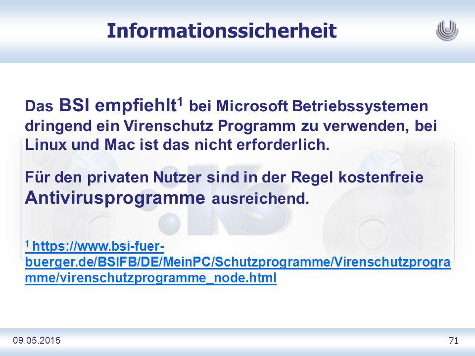 09.05.2015 71 Informationssicherheit Das BSI empfiehlt 1 bei Microsoft Betriebssystemen dringend ein Virenschutz Programm zu verwenden, bei Linux und Mac ist das nicht erforderlich.