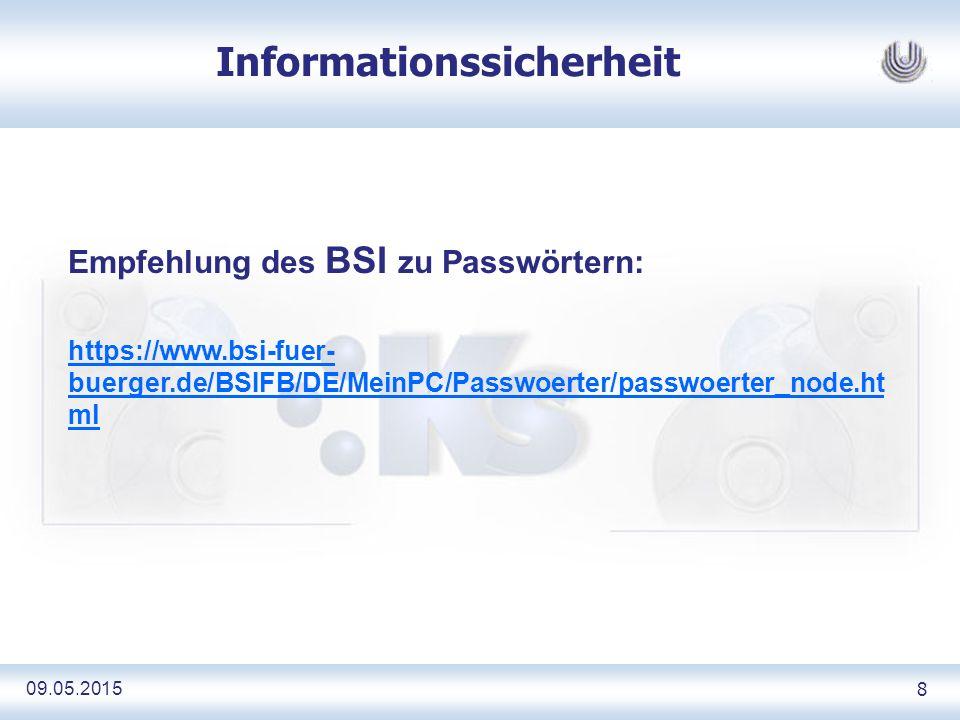 09.05.2015 8 Informationssicherheit Empfehlung des BSI zu Passwörtern: https://www.bsi-fuer- buerger.de/BSIFB/DE/MeinPC/Passwoerter/passwoerter_node.ht ml