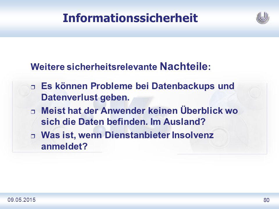 09.05.2015 80 Informationssicherheit Weitere sicherheitsrelevante Nachteile : r Es können Probleme bei Datenbackups und Datenverlust geben.