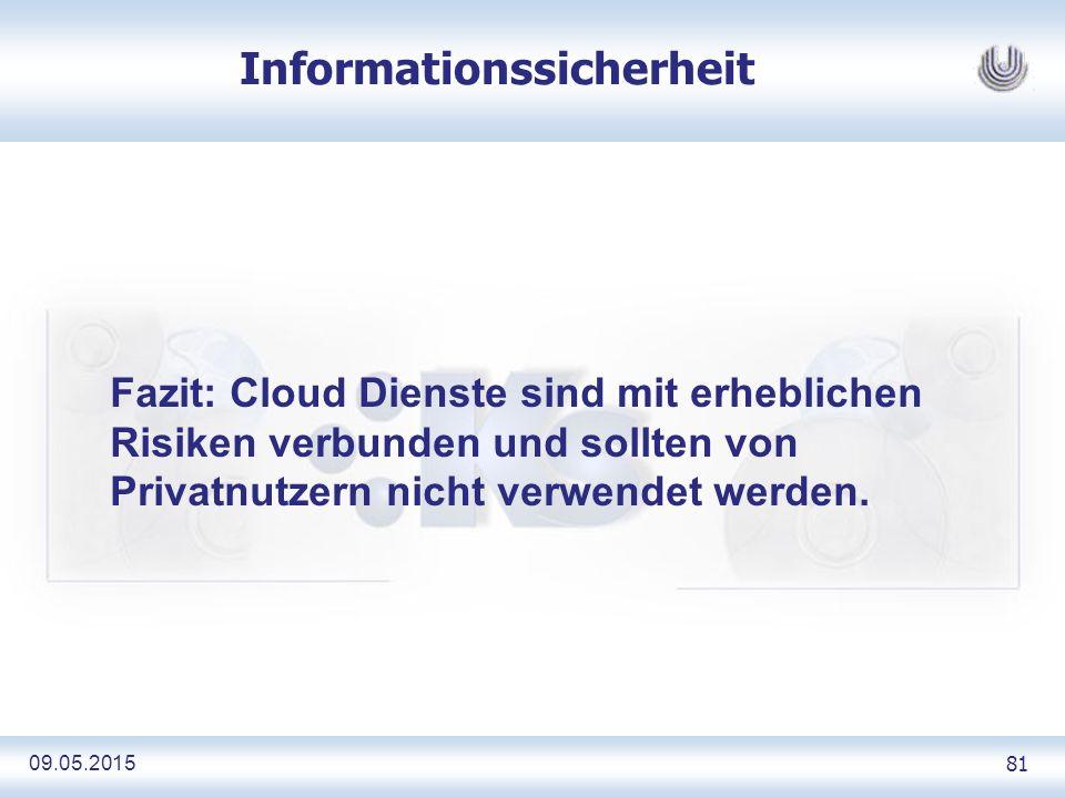 09.05.2015 81 Informationssicherheit Fazit: Cloud Dienste sind mit erheblichen Risiken verbunden und sollten von Privatnutzern nicht verwendet werden.
