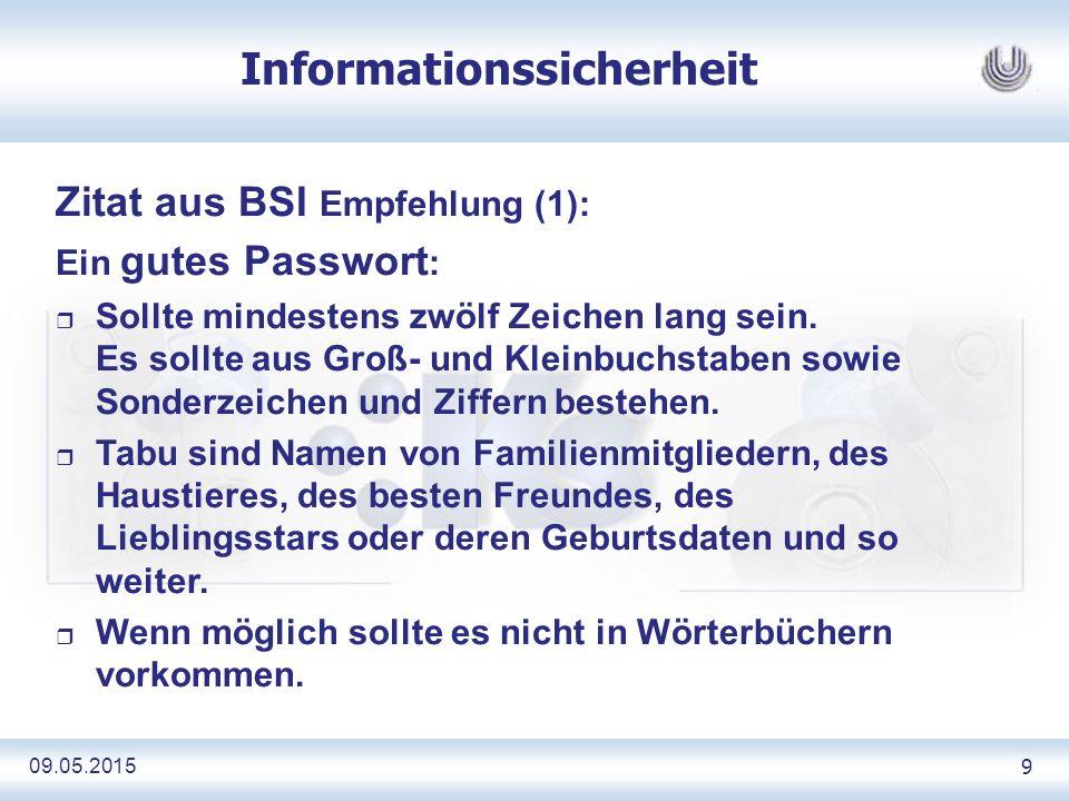 09.05.2015 9 Informationssicherheit Zitat aus BSI Empfehlung (1): Ein gutes Passwort : r Sollte mindestens zwölf Zeichen lang sein.