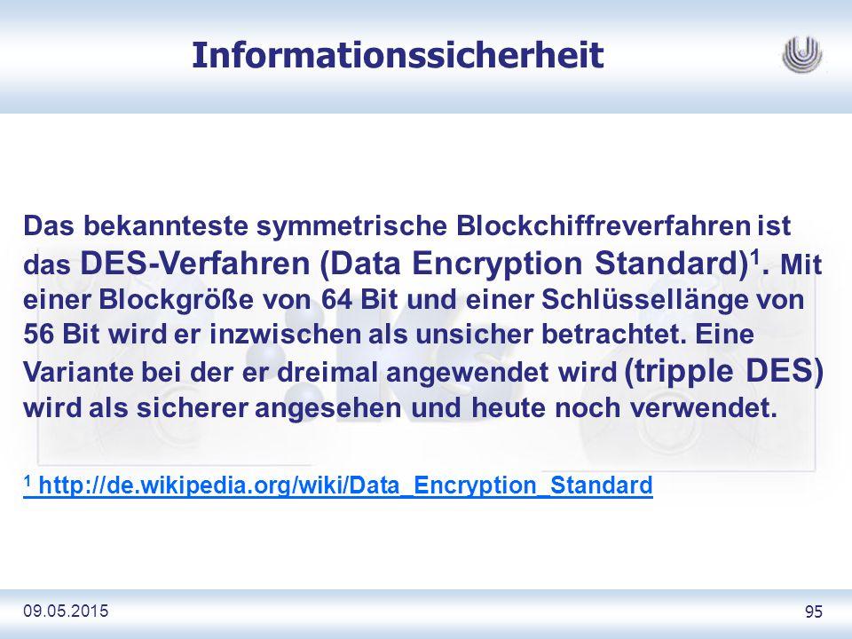 09.05.2015 95 Informationssicherheit Das bekannteste symmetrische Blockchiffreverfahren ist das DES-Verfahren (Data Encryption Standard) 1.