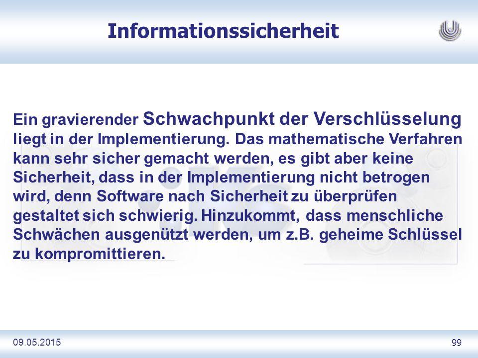 09.05.2015 99 Informationssicherheit Ein gravierender Schwachpunkt der Verschlüsselung liegt in der Implementierung.