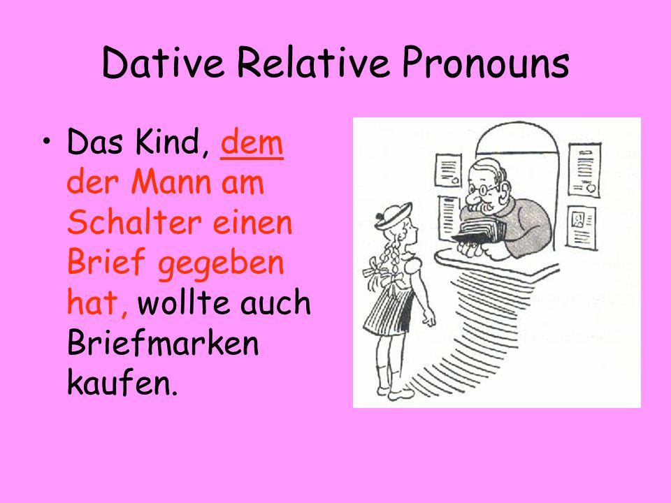 Dative Relative Pronouns Das Kind, dem der Mann am Schalter einen Brief gegeben hat, wollte auch Briefmarken kaufen.