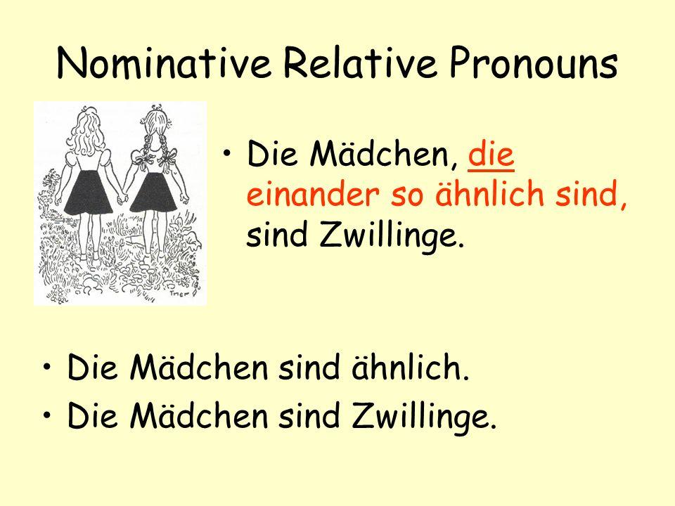 Nominative Relative Pronouns Die Mädchen, die einander so ähnlich sind, sind Zwillinge.