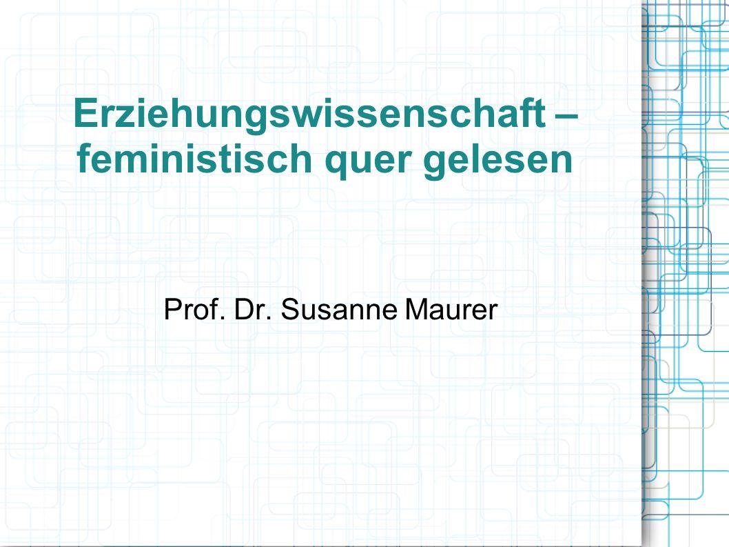 Erziehungswissenschaft – feministisch quer gelesen Prof. Dr. Susanne Maurer