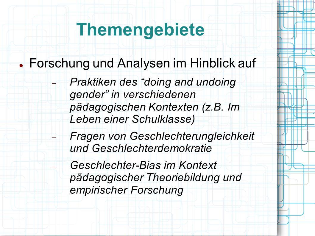 Themengebiete Forschung und Analysen im Hinblick auf  Praktiken des doing and undoing gender in verschiedenen pädagogischen Kontexten (z.B.