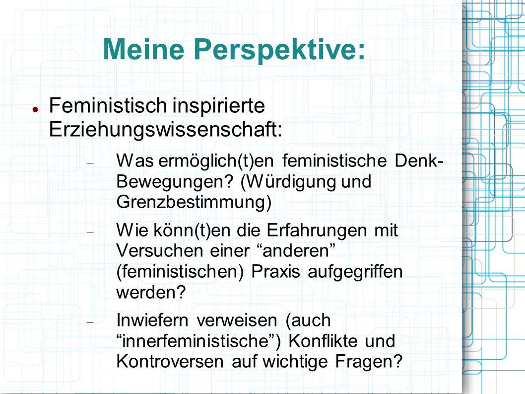Meine Perspektive: Feministisch inspirierte Erziehungswissenschaft:  Was ermöglich(t)en feministische Denk- Bewegungen.