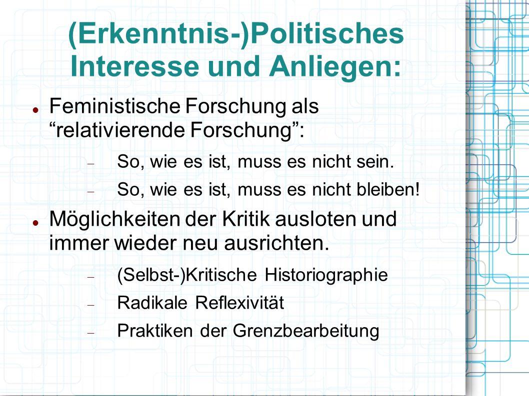 (Erkenntnis-)Politisches Interesse und Anliegen: Feministische Forschung als relativierende Forschung :  So, wie es ist, muss es nicht sein.