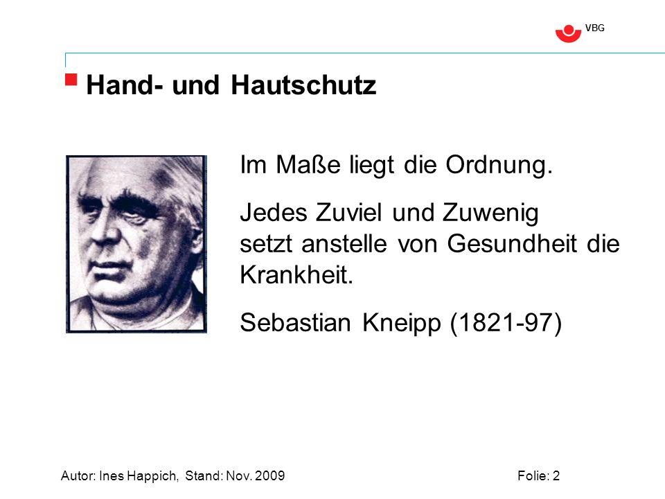 VBG Autor: Ines Happich, Stand: Nov. 2009Folie: 2 Hand- und Hautschutz Im Maße liegt die Ordnung.