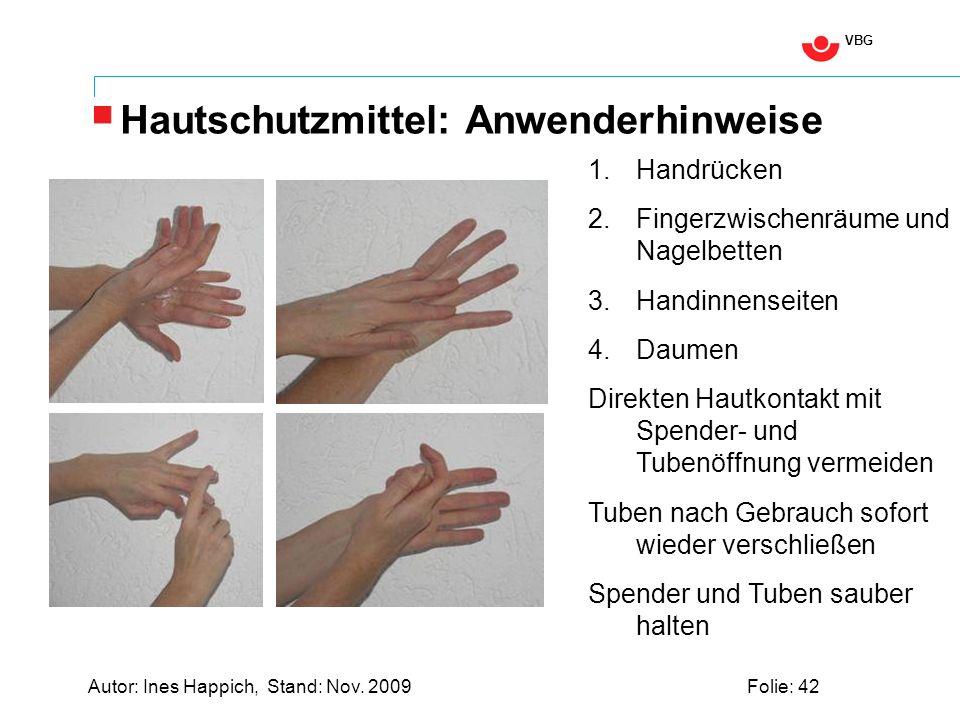 VBG Autor: Ines Happich, Stand: Nov. 2009Folie: 42 Hautschutzmittel: Anwenderhinweise 1.