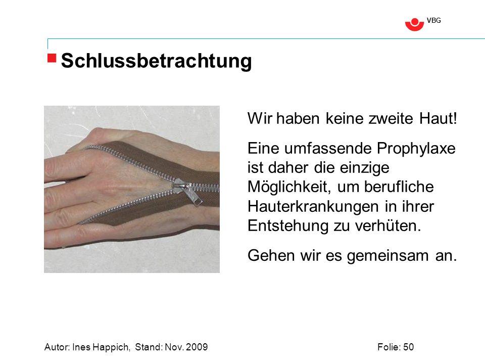 VBG Autor: Ines Happich, Stand: Nov. 2009Folie: 50 Schlussbetrachtung Wir haben keine zweite Haut.