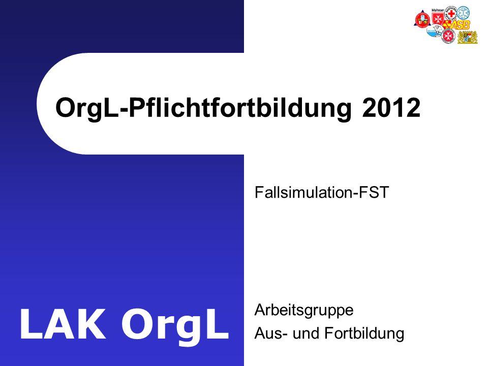 LAK OrgL OrgL-Pflichtfortbildung 2012 Fallsimulation-FST Arbeitsgruppe Aus- und Fortbildung
