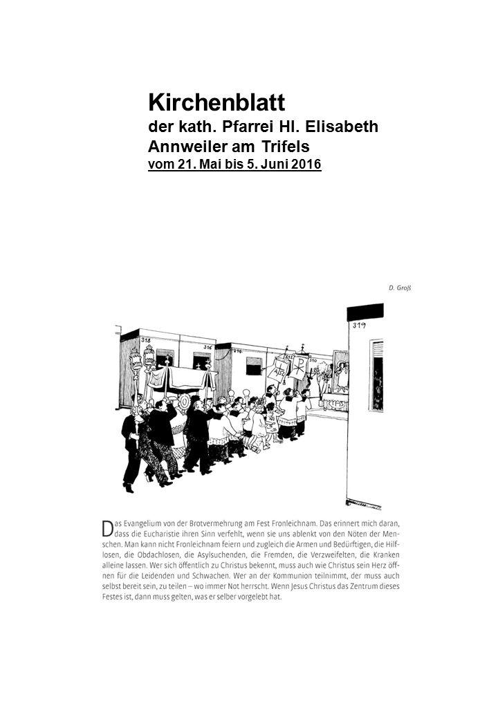 Kirchenblatt der kath. Pfarrei Hl. Elisabeth Annweiler am Trifels vom 21. Mai bis 5. Juni 2016