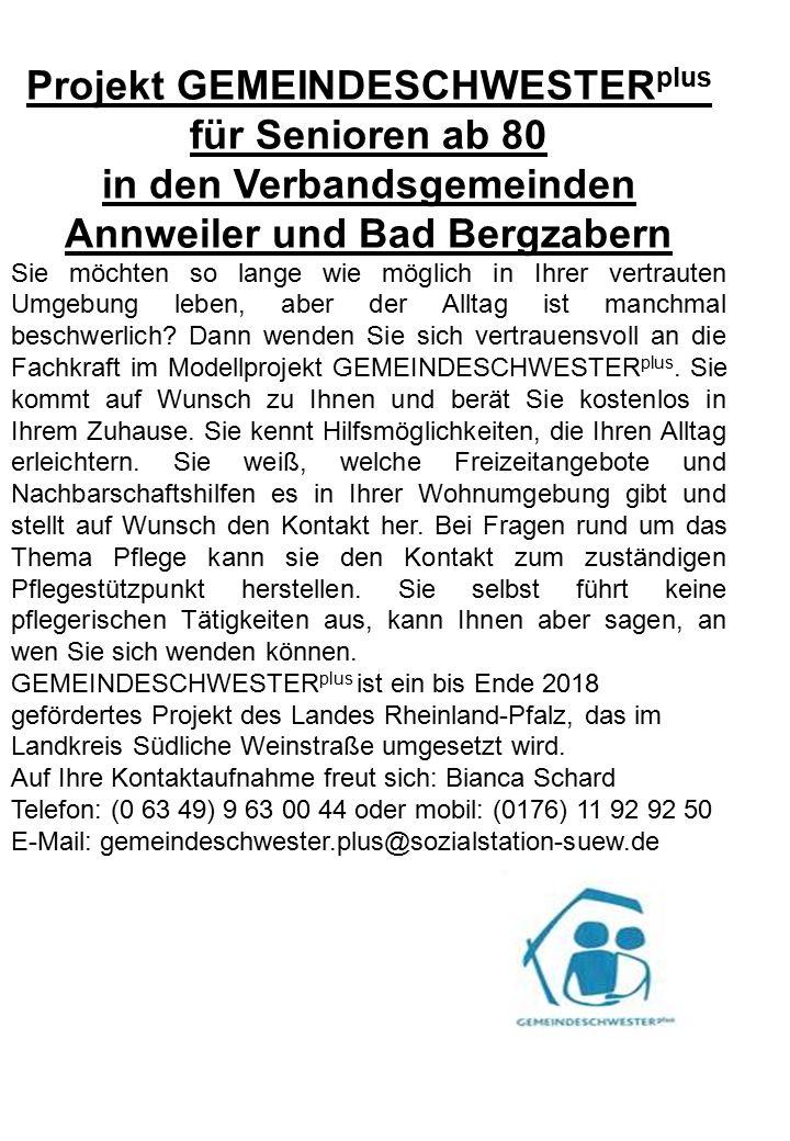 Projekt GEMEINDESCHWESTER plus für Senioren ab 80 in den Verbandsgemeinden Annweiler und Bad Bergzabern Sie möchten so lange wie möglich in Ihrer vertrauten Umgebung leben, aber der Alltag ist manchmal beschwerlich.