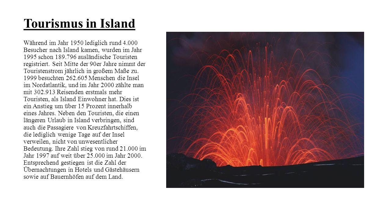Tourismus in Island Während im Jahr 1950 lediglich rund 4.000 Besucher nach Island kamen, wurden im Jahr 1995 schon 189.796 ausländische Touristen reg