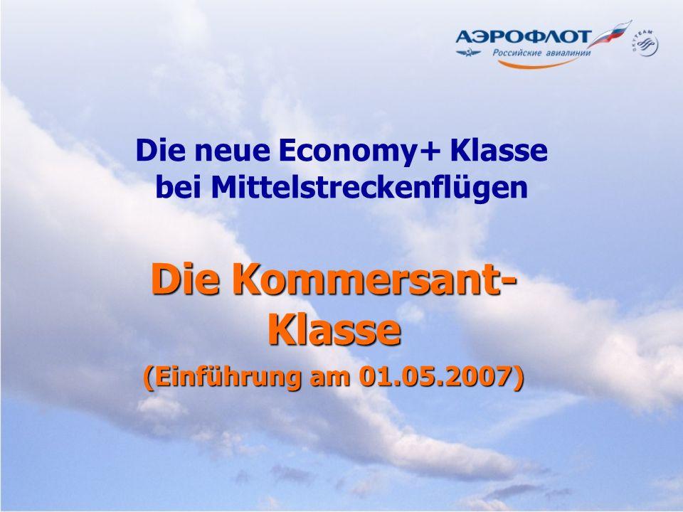 Die neue Economy+ Klasse bei Mittelstreckenflügen Die Kommersant- Klasse (Einführung am 01.05.2007)