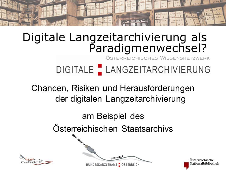 Digitale Langzeitarchivierung als Paradigmenwechsel? Chancen, Risiken und Herausforderungen der digitalen Langzeitarchivierung am Beispiel des Österre