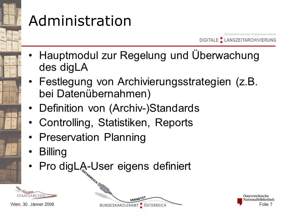 Wien, 30. Jänner 2008 Folie 7 Administration Hauptmodul zur Regelung und Überwachung des digLA Festlegung von Archivierungsstrategien (z.B. bei Datenü