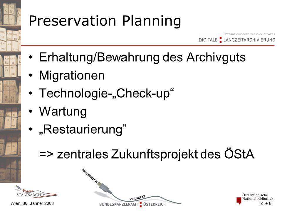 """Wien, 30. Jänner 2008 Folie 8 Preservation Planning Erhaltung/Bewahrung des Archivguts Migrationen Technologie-""""Check-up"""" Wartung """"Restaurierung"""" => z"""