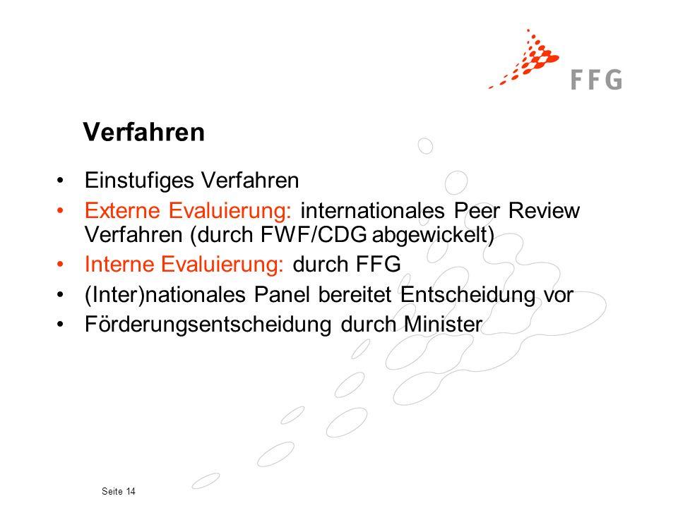 Seite 14 Verfahren Einstufiges Verfahren Externe Evaluierung: internationales Peer Review Verfahren (durch FWF/CDG abgewickelt) Interne Evaluierung: durch FFG (Inter)nationales Panel bereitet Entscheidung vor Förderungsentscheidung durch Minister